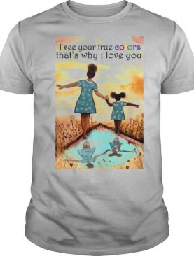 Autism I See Your True Colors That's Why I Love You shirt