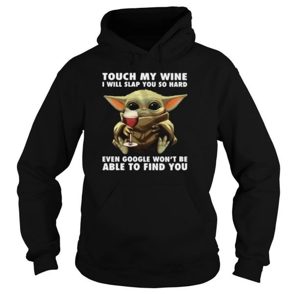Baby Yoda Touch My Wine I Will Slap You So Hard Even Google Won'T Be Able To Find You