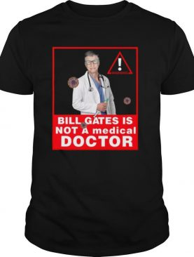 Bill Gates Is Not A Medical Doctor shirt