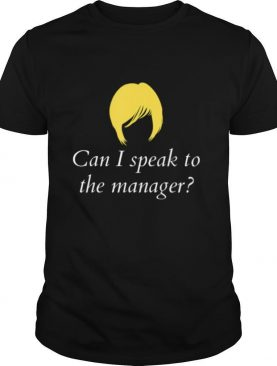 Can I Speak To The Manager shirt