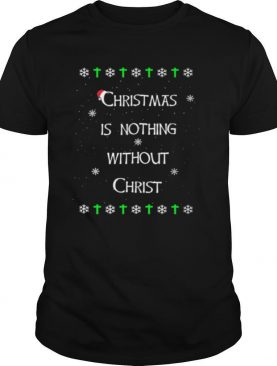 Christmas Is Nothing Without Christmas shirt