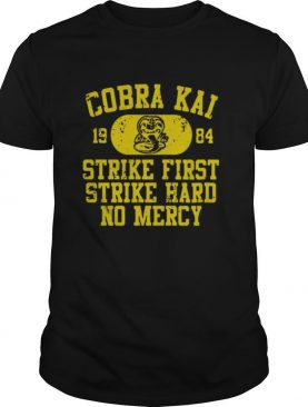 Cobra Kai 1984 Strike First Strike Hard No Mercy shirt