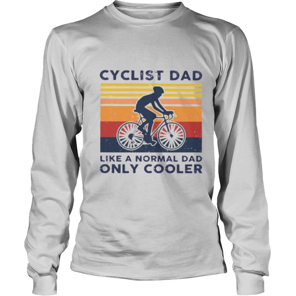 Cyclist Dad Like A Normal Dad Only Cooler shirt