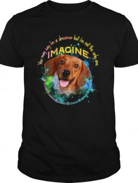 Dachshund You May Say I'm A Dreamer But I'm Not The Only One Imagine shirt