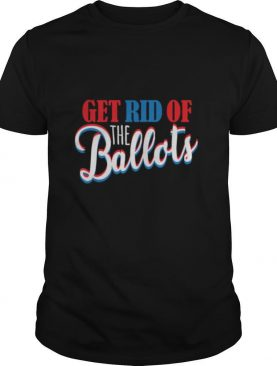 Get Rid of The Ballots Republican Election shirt