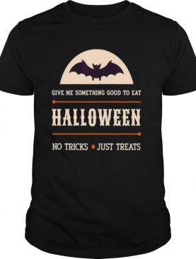 Give Me Something Good to Eat HALLOWEEN NoTricks just Treats shirt