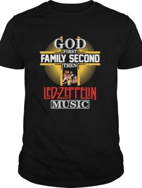 God first family second then led zeppelin music shirt