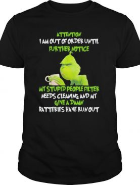 Grinch attention i am out of order until further notice my stupid people filter needs cleaning and my give a damn batteries have run out shirt
