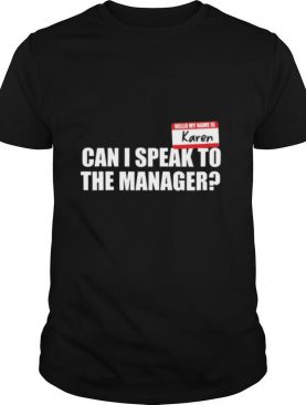 Hello My Name Is Karen Can I Speak To The Manager shirt