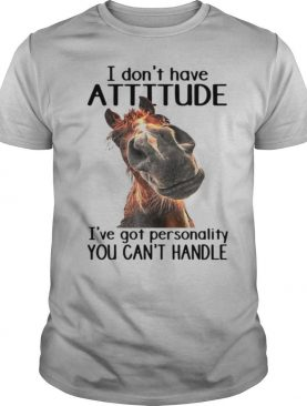 Horse I Don't Have Attitude I've Got Personality You Can't Handle shirt