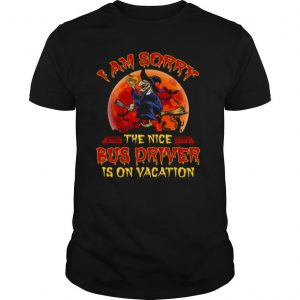 I'm Sorry The Nice Bus Driver Is On Vacation Witch Halloween shirt