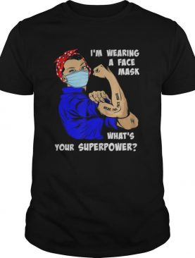 I'm Wearing a Face Mask What's Your Superpower shirt