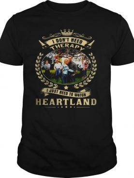 I Dont Need Therapy I just Need To Watch Heartland shirt
