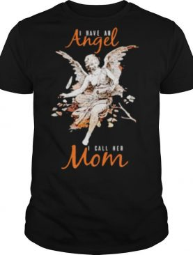 I Have An Angel I Call Her Mom shirt