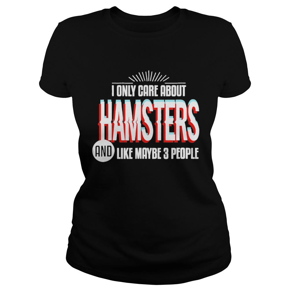 I Only Care And Obsessed About Hamsters Pet Animal  Classic Ladies