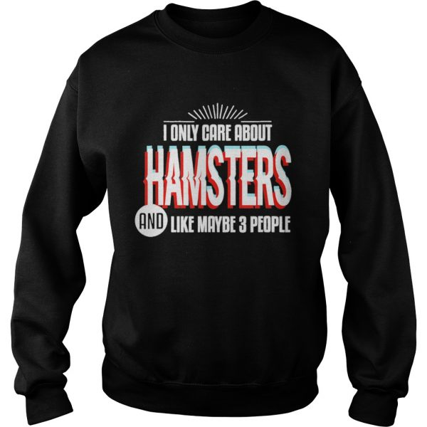 I Only Care And Obsessed About Hamsters Pet Animal  Sweatshirt