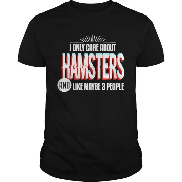 I Only Care And Obsessed About Hamsters Pet Animal  Unisex