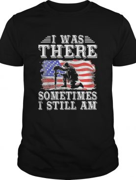 I Was There Sometimes I Still Am American Flag shirt