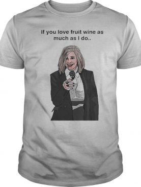 If You Love Fruit Wine As Much As I Do shirt