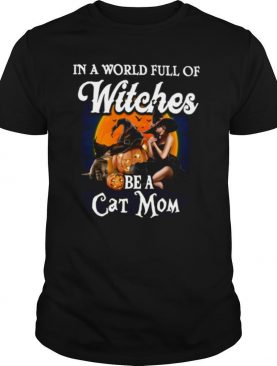 In A World Full Of Witches Be A Cat Mom shirt