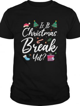 Is It Christmas Break Yet Clothing Cool Xmas Holiday shirt