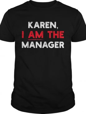 Karen I am the Manager shirt