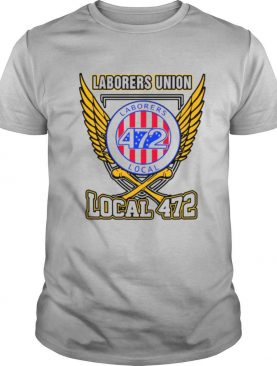 Laborers Union Laborers 472 Local 472 shirt