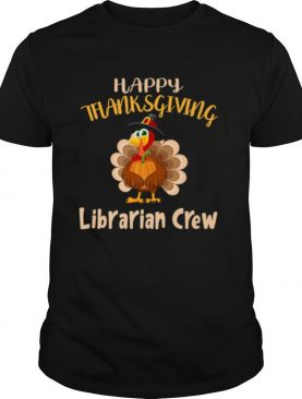 Librarian Crew Thanksgiving Turkey Great for Librarian shirt