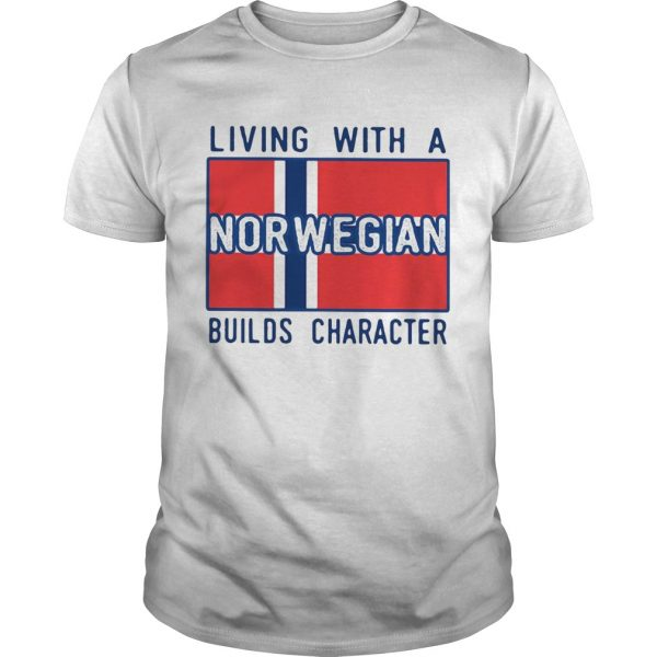 Living With A Norwegian Builds Character  Unisex