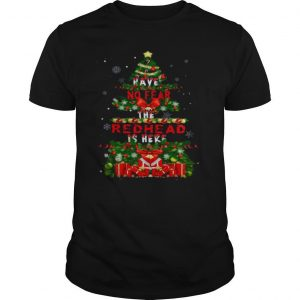 Merry Christmas Have No Fear The Redhead Is Here shirt