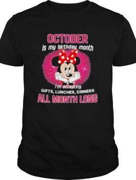 Minnie mouse october is my birthday month i'm accepting gifts lunches dinners all month long shirt