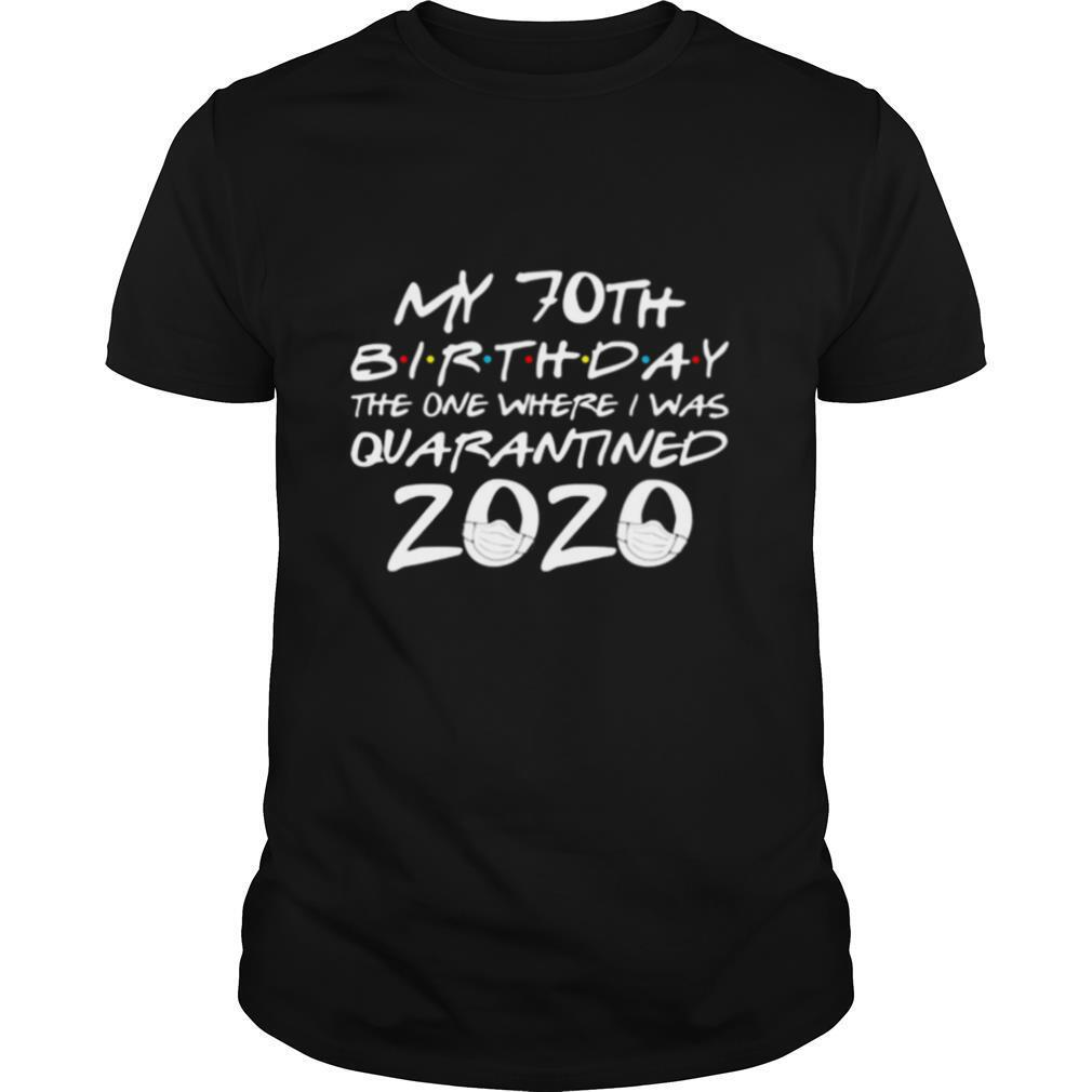My 70th Birthday The Year When Shit Got Real Quarantined 2020 shirt0
