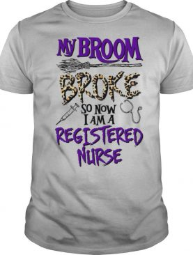 My Broom Broke So Now I Am A Registered Nurse Halloween shirt