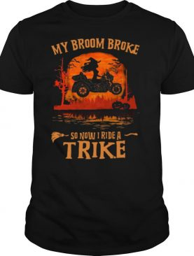 My Broom Broke So Now I Ride A Trike shirt
