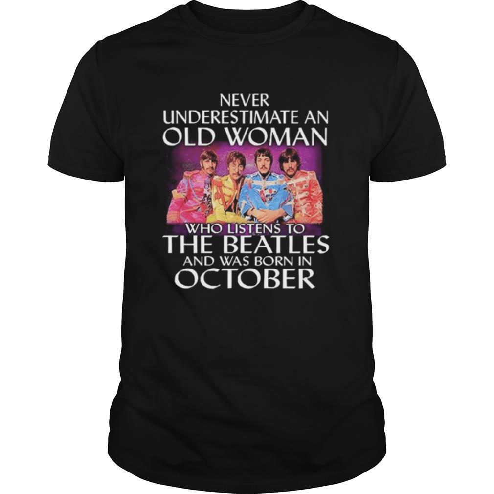 Never Underestimate An Old Woman Who Listens To The Beatles And Was Born In October shirt