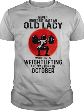 Never underestimate an old lady who loves weightlifting and was born in october moon blood halloween shirt