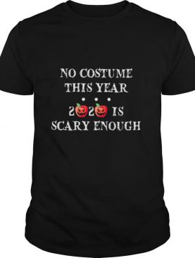 No Costume This Year 2020 Is Scary Enough Apple Halloween shirt