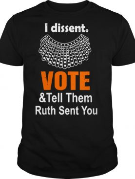 Notorious RBG I dissent Vote &Tell Them Ruth Sent You shirt