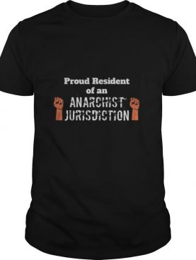 Proud Resident Of An Anarchist Jurisdiction shirt