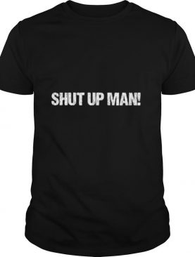 SHUT UP MAN Joe Biden Debate Quote shirt