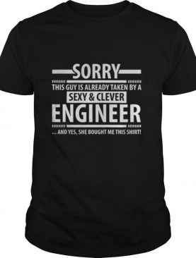 Sorry This Guy Is Already Taken By A Sexy Clever Engineer shirt