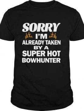 Sorry i'm already taken by a super hot bowhunter quote shirt