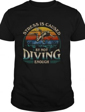 Stress Is Caused By Not Diving Enough Vintage shirt