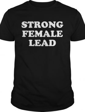 Strong Female Lead Humor shirt