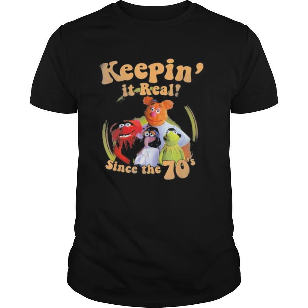 The muppets keepin it real since the 70 shirt