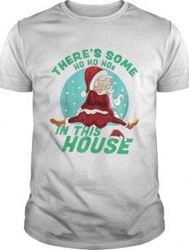 Theres Some Ho Ho Hos In this House Christmas Santa Claus shirt