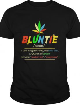 Weed Bluntie like a regular aunty but hella chill queen of green shirt