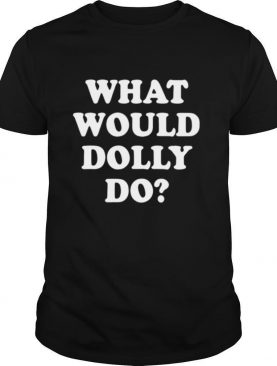 What Would Dolly Do shirt