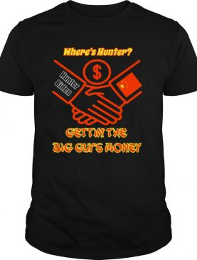 Where's Hunter Gettin' The Big Guy's Money shirt