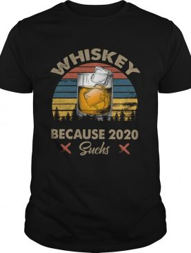 Whiskey Because 2020 Suchs Vintage shirt
